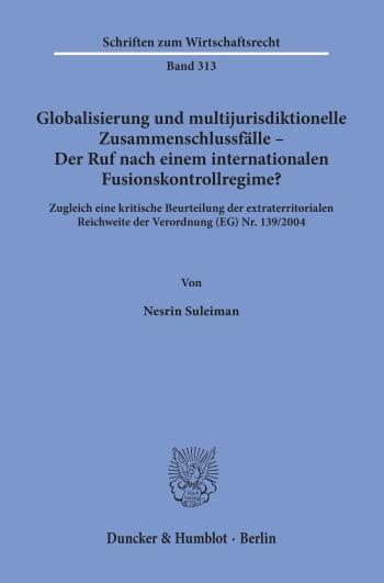 Cover: Globalisierung und multijurisdiktionelle Zusammenschlussfälle – Der Ruf nach einem internationalen Fusionskontrollregime?