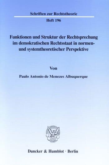 Cover: Funktionen und Struktur der Rechtsprechung im demokratischen Rechtsstaat in normen- und systemtheoretischer Perspektive