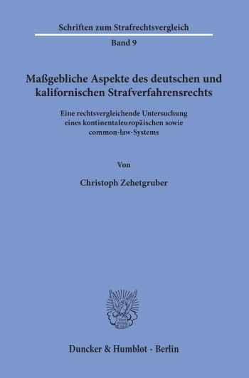 Cover: Maßgebliche Aspekte des deutschen und kalifornischen Strafverfahrensrechts