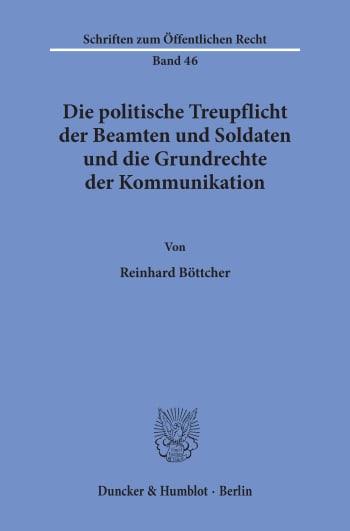 Cover: Die politische Treupflicht der Beamten und Soldaten und die Grundrechte der Kommunikation