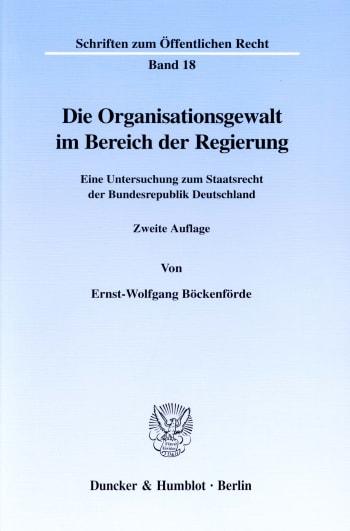 Cover: Die Organisationsgewalt im Bereich der Regierung