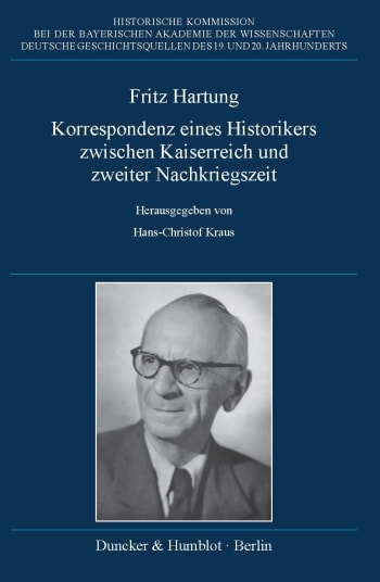 Cover: Fritz Hartung – Korrespondenz eines Historikers zwischen Kaiserreich und zweiter Nachkriegszeit