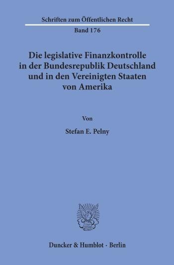 Cover: Die legislative Finanzkontrolle in der Bundesrepublik Deutschland und in den Vereinigten Staaten von Amerika