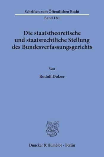 Cover: Die staatstheoretische und staatsrechtliche Stellung des Bundesverfassungsgerichts
