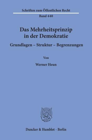 Cover: Das Mehrheitsprinzip in der Demokratie. Grundlagen - Struktur - Begrenzungen