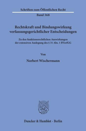 Cover: Rechtskraft und Bindungswirkung verfassungsgerichtlicher Entscheidungen