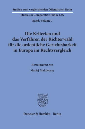 Cover: Die Kriterien und das Verfahren der Richterwahl für die ordentliche Gerichtsbarkeit in Europa im Rechtsvergleich