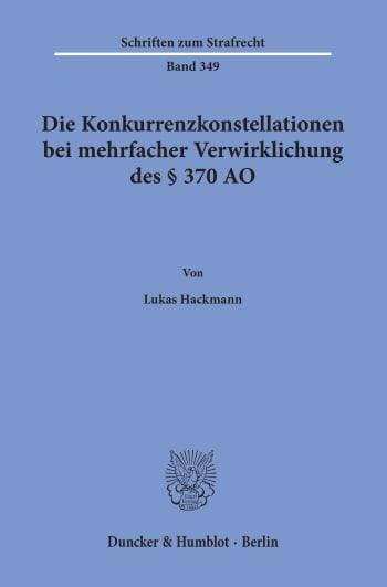 Cover: Die Konkurrenzkonstellationen bei mehrfacher Verwirklichung des § 370 AO