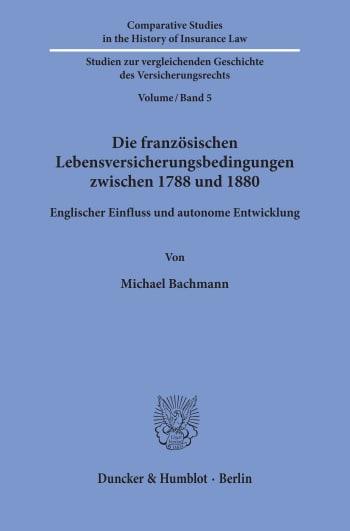 Cover: Die französischen Lebensversicherungsbedingungen zwischen 1788 und 1880