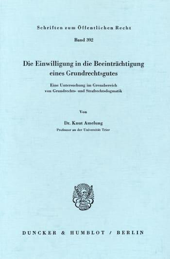 Cover: Die Einwilligung in die Beeinträchtigung eines Grundrechtsgutes