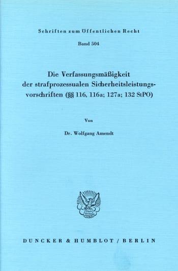 Cover: Die Verfassungsmäßigkeit der strafprozessualen Sicherheitsleistungsvorschriften (§§ 116; 116a; 127a; 132 StPO)
