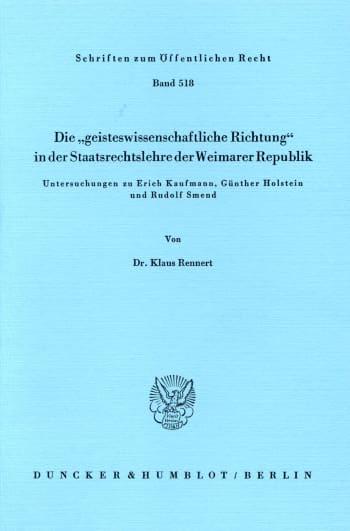 """Cover: Die """"geisteswissenschaftliche Richtung"""" in der Staatsrechtslehre der Weimarer Republik"""