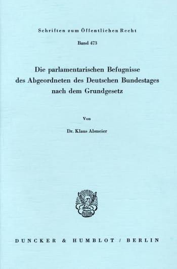 Cover: Die parlamentarischen Befugnisse des Abgeordneten des Deutschen Bundestages nach dem Grundgesetz