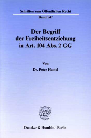 Cover: Der Begriff der Freiheitsentziehung in Art. 104 Abs. 2 GG