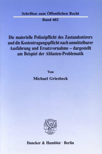 Cover: Die materielle Polizeipflicht des Zustandsstörers und die Kostentragungspflicht nach unmittelbarer Ausführung und Ersatzvornahme - dargestellt am Beispiel der Altlasten-Problematik