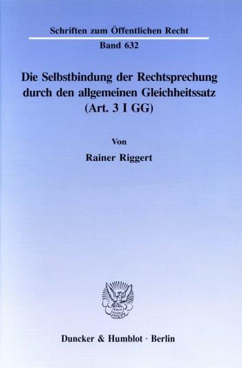 Cover: Die Selbstbindung der Rechtsprechung durch den allgemeinen Gleichheitssatz (Art. 3 I GG)