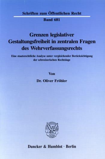 Cover: Grenzen legislativer Gestaltungsfreiheit in zentralen Fragen des Wehrverfassungsrechts