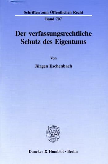 Cover: Der verfassungsrechtliche Schutz des Eigentums