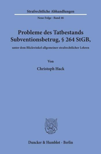 Cover: Probleme des Tatbestands Subventionsbetrug, § 264 StGB, unter dem Blickwinkel allgemeiner strafrechtlicher Lehren