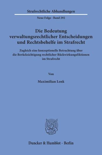 Cover: Die Bedeutung verwaltungsrechtlicher Entscheidungen und Rechtsbehelfe im Strafrecht