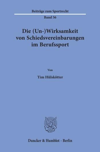 Cover: Die (Un-)Wirksamkeit von Schiedsvereinbarungen im Berufssport
