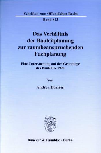 Cover: Das Verhältnis der Bauleitplanung zur raumbeanspruchenden Fachplanung