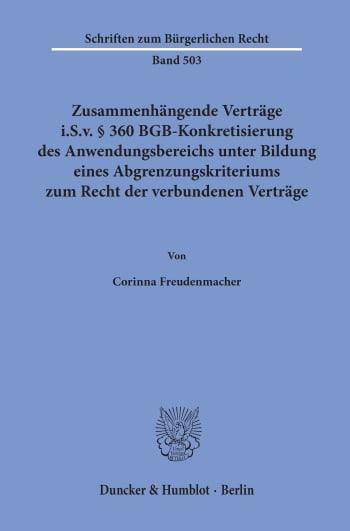 Cover: Zusammenhängende Verträge i.S.v. § 360 BGB-Konkretisierung des Anwendungsbereichs unter Bildung eines Abgrenzungskriteriums zum Recht der verbundenen Verträge