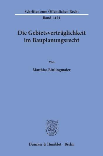 Cover: Die Gebietsverträglichkeit im Bauplanungsrecht