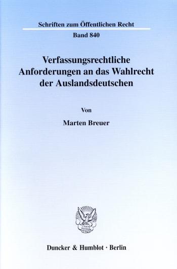 Cover: Verfassungsrechtliche Anforderungen an das Wahlrecht der Auslandsdeutschen