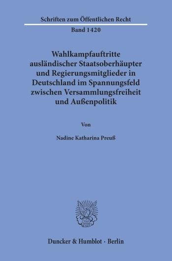 Cover: Wahlkampfauftritte ausländischer Staatsoberhäupter und Regierungsmitglieder in Deutschland im Spannungsfeld zwischen Versammlungsfreiheit und Außenpolitik