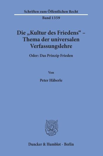Cover: Die »Kultur des Friedens« – Thema der universalen Verfassungslehre