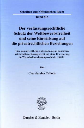 Cover: Der verfassungsrechtliche Schutz der Wettbewerbsfreiheit und seine Einwirkung auf die privatrechtlichen Beziehungen