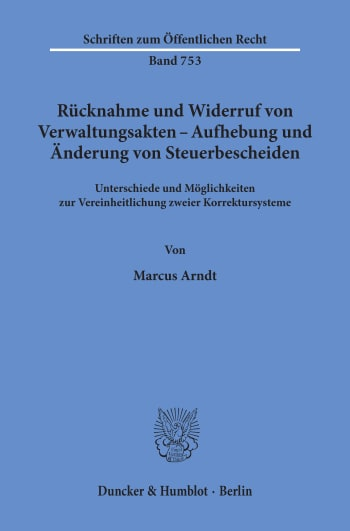 Cover: Rücknahme und Widerruf von Verwaltungsakten - Aufhebung und Änderung von Steuerbescheiden