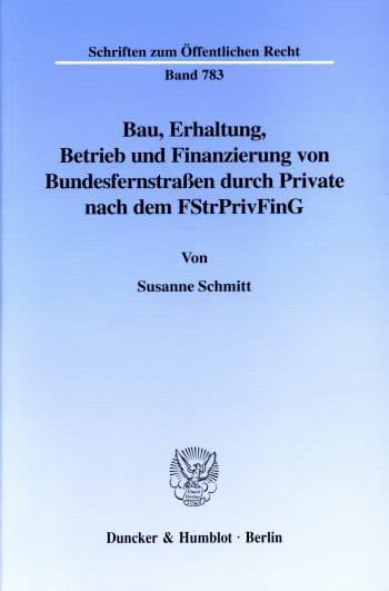 Cover: Bau, Erhaltung, Betrieb und Finanzierung von Bundesfernstraßen durch Private nach dem FStrPrivFinG