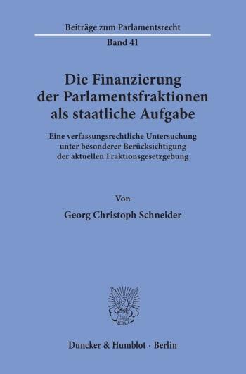 Cover: Die Finanzierung der Parlamentsfraktionen als staatliche Aufgabe