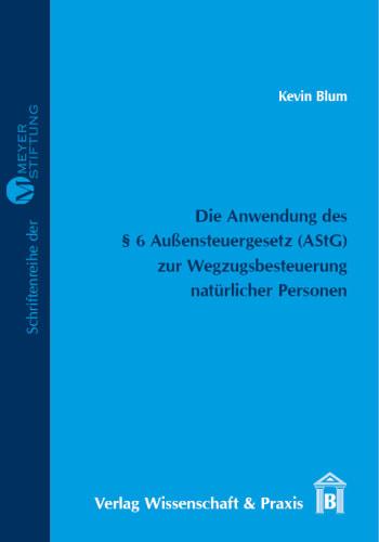 Cover: Die Anwendung des § 6 Außensteuergesetz (AStG) zur Wegzugsbesteuerung natürlicher Personen
