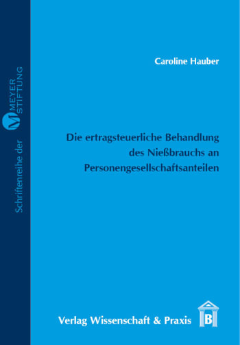 Cover: Die ertragsteuerliche Behandlung des Nießbrauchs an Personengesellschaftsanteilen