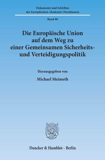 Cover: Die Europäische Union auf dem Weg zu einer Gemeinsamen Sicherheits- und Verteidigungspolitik