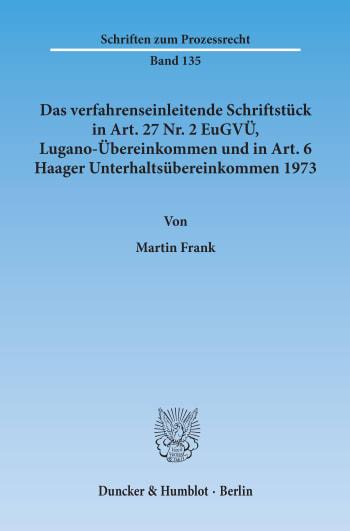 Cover: Das verfahrenseinleitende Schriftstück in Art. 27 Nr. 2 EuGVÜ, Lugano-Übereinkommen und in Art. 6 Haager Unterhaltsübereinkommen 1973