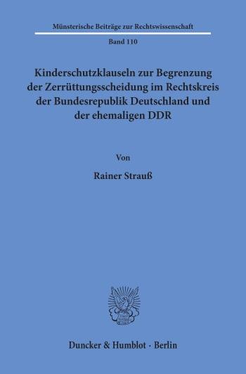 Cover: Kinderschutzklauseln zur Begrenzung der Zerrüttungsscheidung im Rechtskreis der Bundesrepublik Deutschland und der ehemaligen DDR