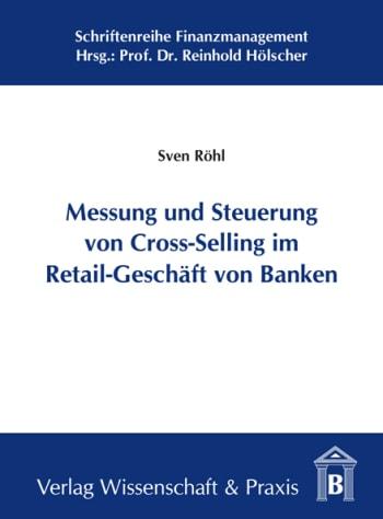 Cover: Messung und Steuerung von Cross-Selling im Retail-Geschäft von Banken