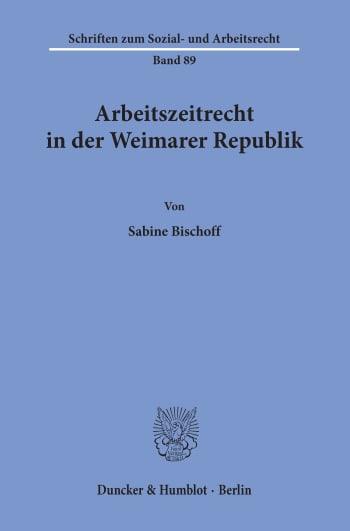 Cover: Arbeitszeitrecht in der Weimarer Republik