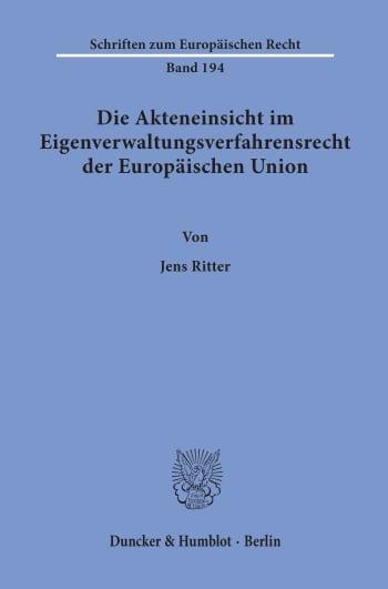 Cover: Die Akteneinsicht im Eigenverwaltungsverfahrensrecht der Europäischen Union
