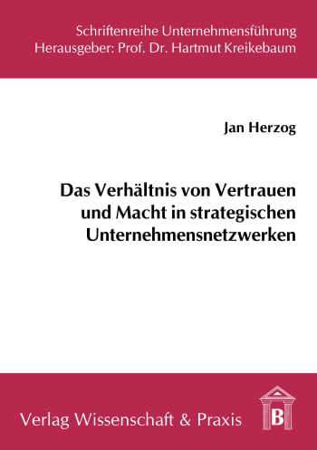 Cover: Das Verhältnis von Vertrauen und Macht in strategischen Unternehmensnetzwerken