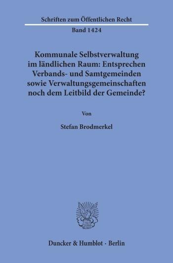 Cover: Kommunale Selbstverwaltung im ländlichen Raum: Entsprechen Verbands- und Samtgemeinden sowie Verwaltungsgemeinschaften noch dem Leitbild der Gemeinde?