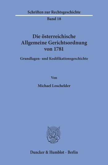 Cover: Die österreichische Allgemeine Gerichtsordnung von 1781