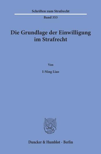 Cover: Die Grundlage der Einwilligung im Strafrecht
