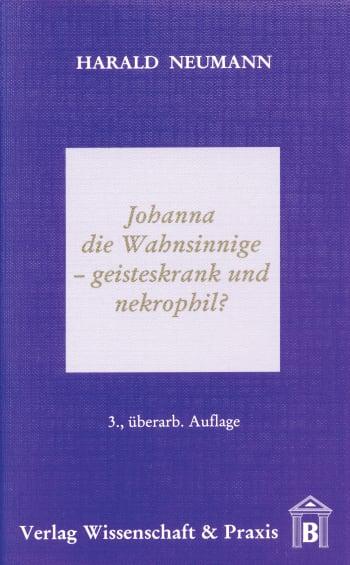 Cover: Johanna die Wahnsinnige – geisteskrank und nekrophil?