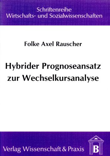 Cover: Hybrider Prognoseansatz zur Wechselkursanalyse