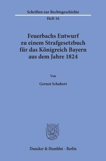 Cover: Feuerbachs Entwurf zu einem Strafgesetzbuch für das Königreich Bayern aus dem Jahre 1824